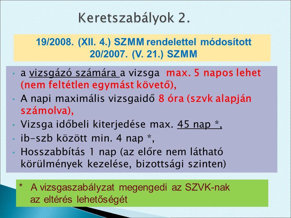 Keretszabályok 2. a vizsgázó számára a vizsga max. 5 napos lehet (nem feltétlen egymást követő), A napi maximális vizsgaidő 8 óra (szvk alapján számol