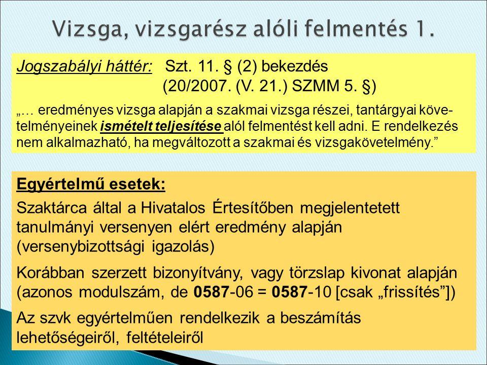 """Jogszabályi háttér: Szt. 11. § (2) bekezdés (20/2007. (V. 21.) SZMM 5. §) """"… eredményes vizsga alapján a szakmai vizsga részei, tantárgyai köve- telmé"""