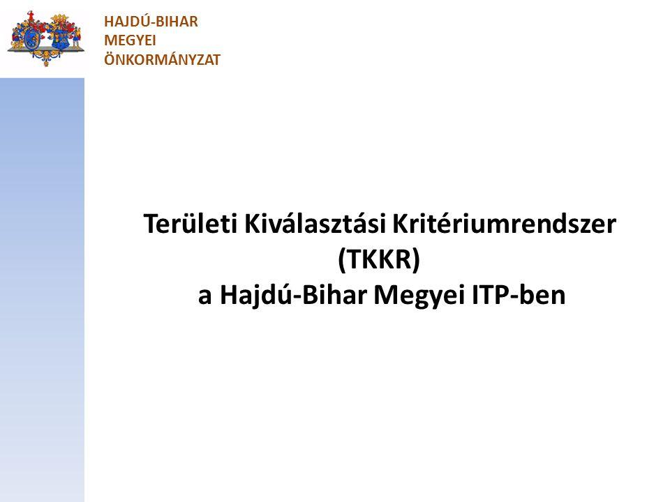 HAJDÚ-BIHAR MEGYEI ÖNKORMÁNYZAT Területi Kiválasztási Kritériumrendszer (TKKR) a Hajdú-Bihar Megyei ITP-ben