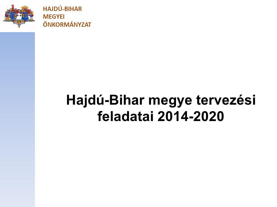HAJDÚ-BIHAR MEGYEI ÖNKORMÁNYZAT Hajdú-Bihar megye tervezési feladatai 2014-2020