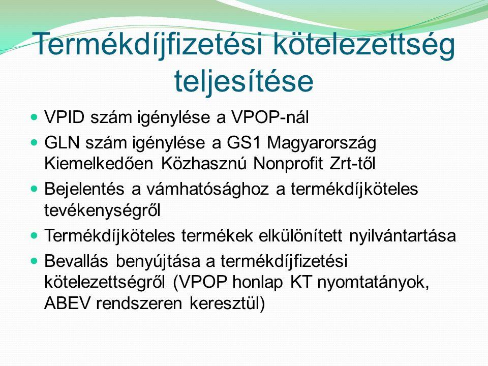 Termékdíjfizetési kötelezettség teljesítése VPID szám igénylése a VPOP-nál GLN szám igénylése a GS1 Magyarország Kiemelkedően Közhasznú Nonprofit Zrt-től Bejelentés a vámhatósághoz a termékdíjköteles tevékenységről Termékdíjköteles termékek elkülönített nyilvántartása Bevallás benyújtása a termékdíjfizetési kötelezettségről (VPOP honlap KT nyomtatányok, ABEV rendszeren keresztül)