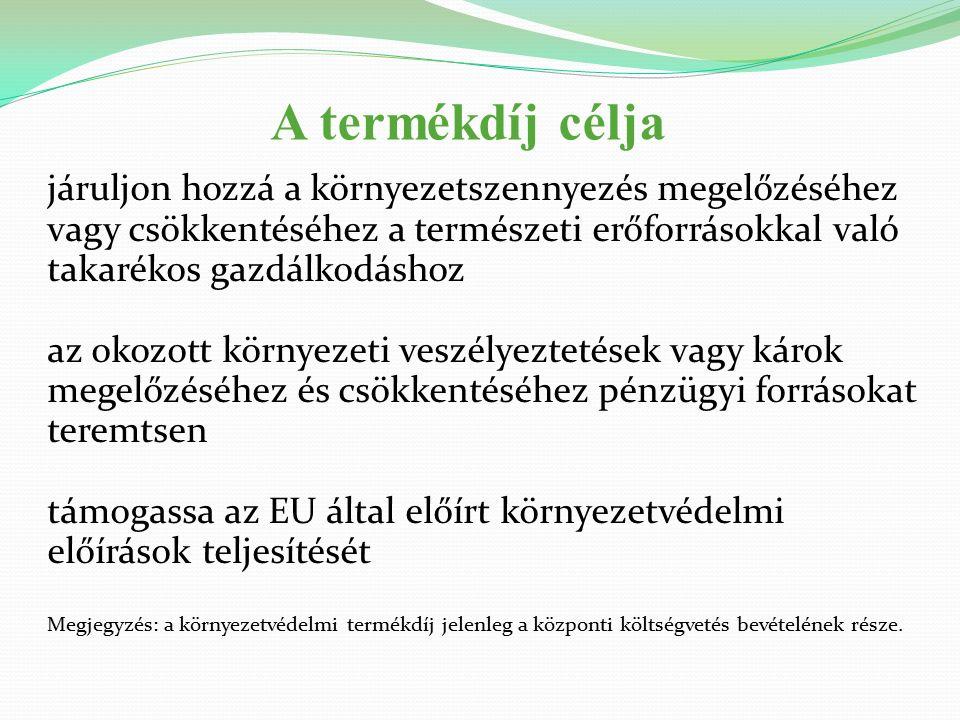 A termékdíj célja járuljon hozzá a környezetszennyezés megelőzéséhez vagy csökkentéséhez a természeti erőforrásokkal való takarékos gazdálkodáshoz az okozott környezeti veszélyeztetések vagy károk megelőzéséhez és csökkentéséhez pénzügyi forrásokat teremtsen támogassa az EU által előírt környezetvédelmi előírások teljesítését Megjegyzés: a környezetvédelmi termékdíj jelenleg a központi költségvetés bevételének része.
