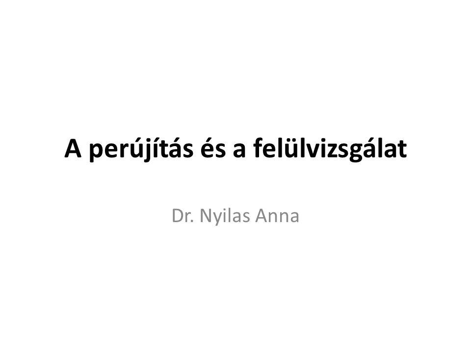 A perújítás és a felülvizsgálat Dr. Nyilas Anna