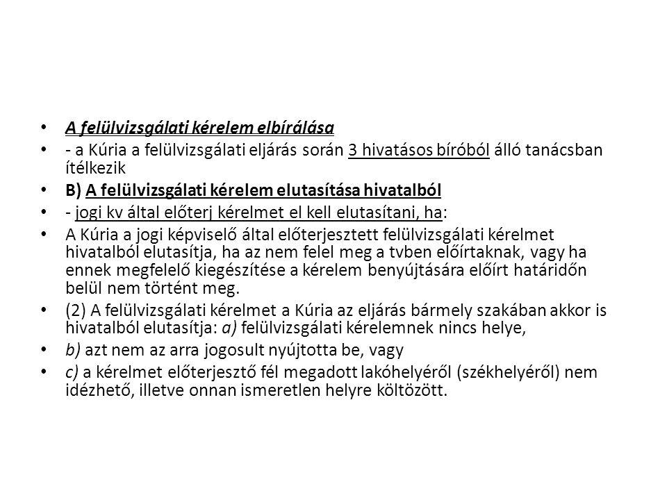 A felülvizsgálati kérelem elbírálása - a Kúria a felülvizsgálati eljárás során 3 hivatásos bíróból álló tanácsban ítélkezik B) A felülvizsgálati kérel