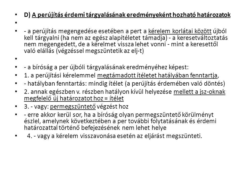A felülvizsgálat fogalma, tárgya A felülvizsgálati kérelem fogalma - olyan jszsértésre alapítható, rendkívüli perorvoslat, amelynek elbírálása során a Kúria kasszációs v.