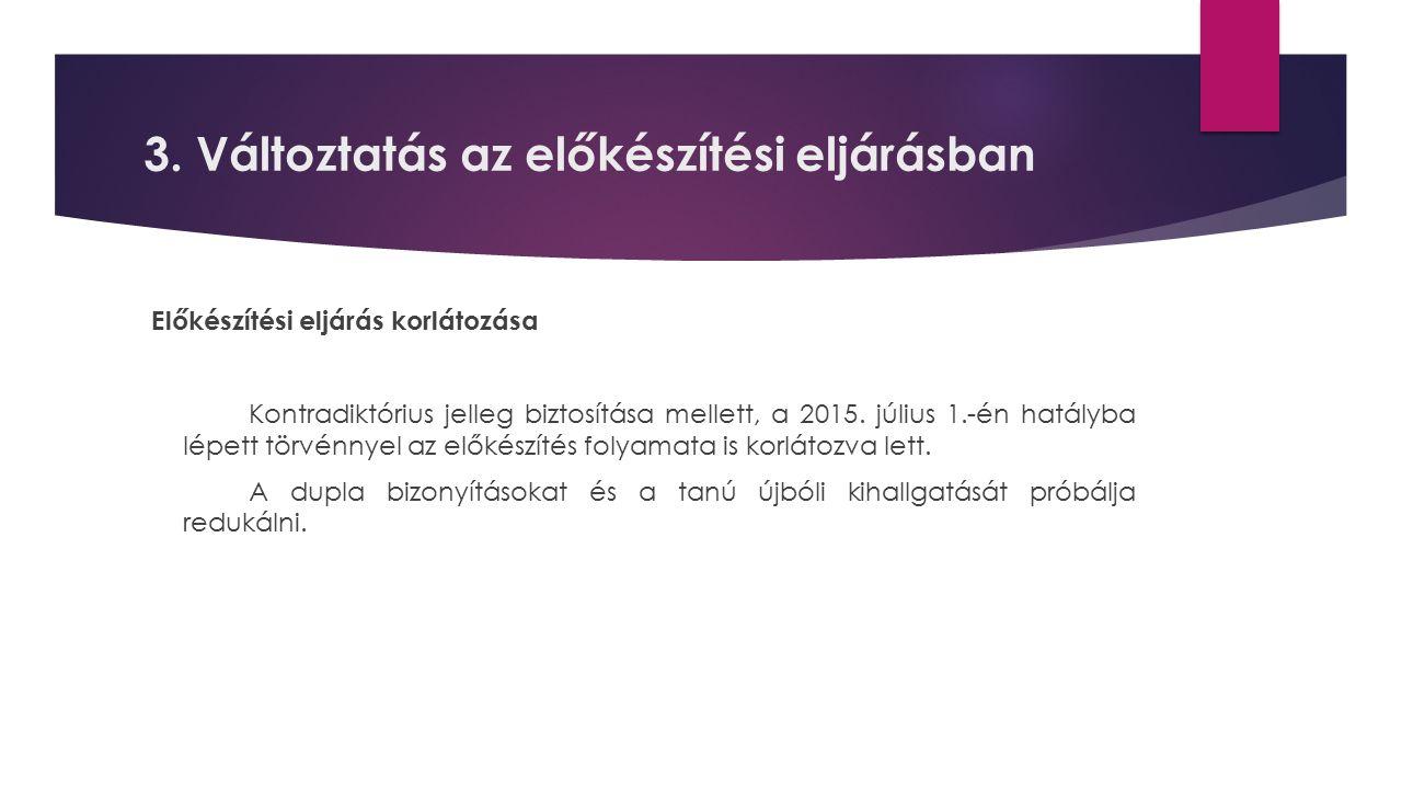 3. Változtatás az előkészítési eljárásban Előkészítési eljárás korlátozása Kontradiktórius jelleg biztosítása mellett, a 2015. július 1.-én hatályba l