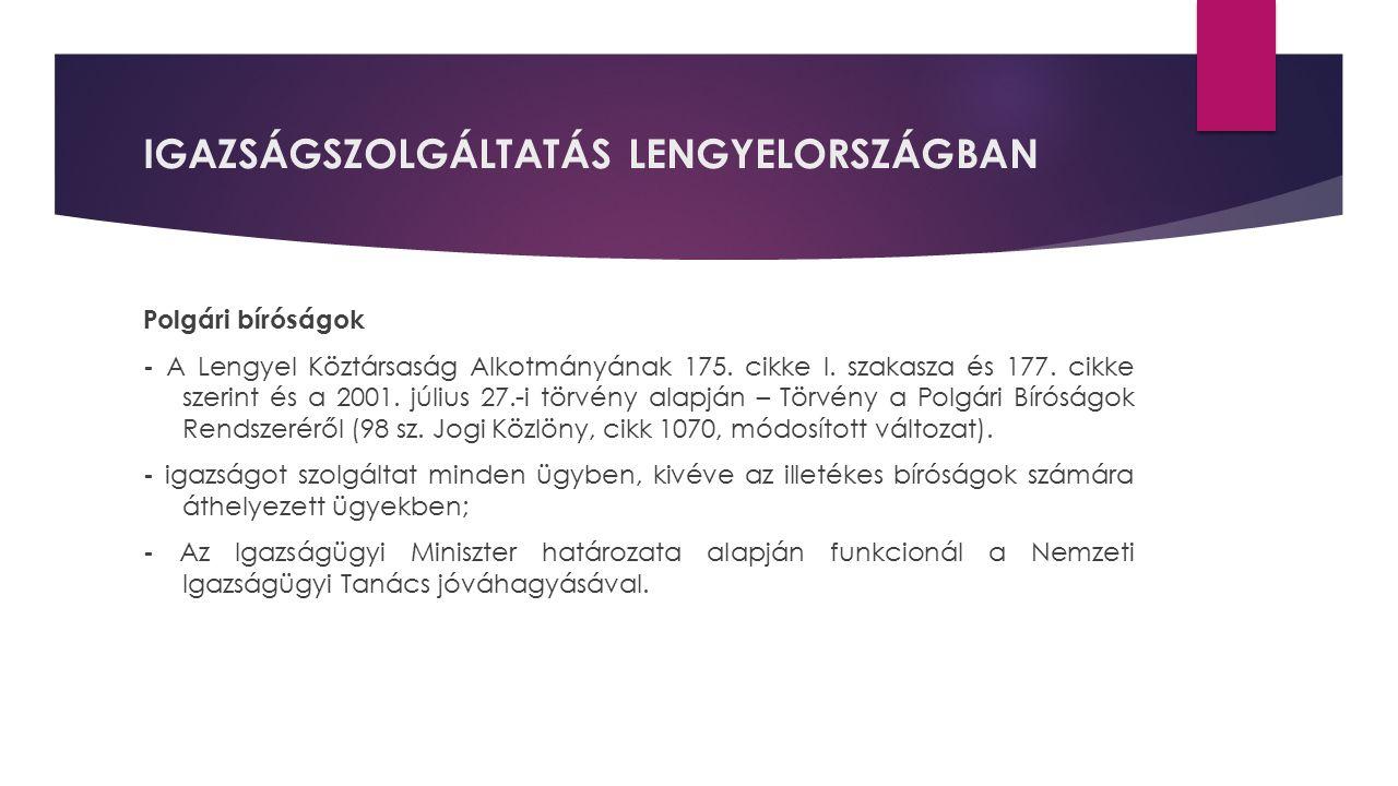 IGAZSÁGSZOLGÁLTATÁS LENGYELORSZÁGBAN Polgári bíróságok - A Lengyel Köztársaság Alkotmányának 175. cikke I. szakasza és 177. cikke szerint és a 2001. j