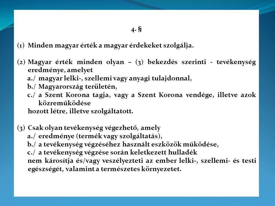 4. § (1)Minden magyar érték a magyar érdekeket szolgálja. (2)Magyar érték minden olyan – (3) bekezdés szerinti - tevékenység eredménye, amelyet a./mag