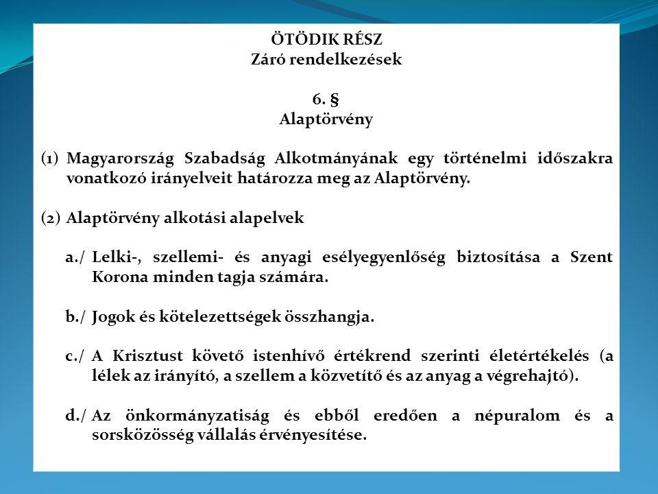 ÖTÖDIK RÉSZ Záró rendelkezések 6. § Alaptörvény (1)Magyarország Szabadság Alkotmányának egy történelmi időszakra vonatkozó irányelveit határozza meg a