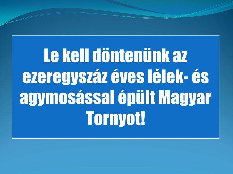 """A Teremtő által ránk kegyelmezett feladat, a Magyar Küldetés teljesítésének feltétele, hogy elvégezzünk magunkon egy fájdalmas """"műtétet : a Magyar Torony lebontását."""