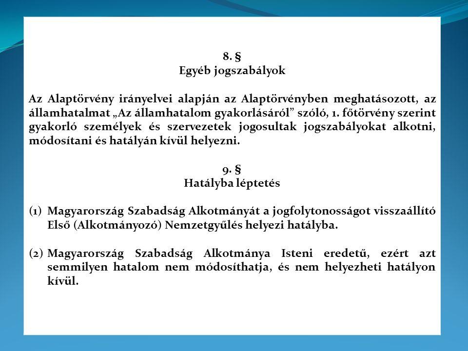 """8. § Egyéb jogszabályok Az Alaptörvény irányelvei alapján az Alaptörvényben meghatásozott, az államhatalmat """"Az államhatalom gyakorlásáról"""" szóló, 1."""
