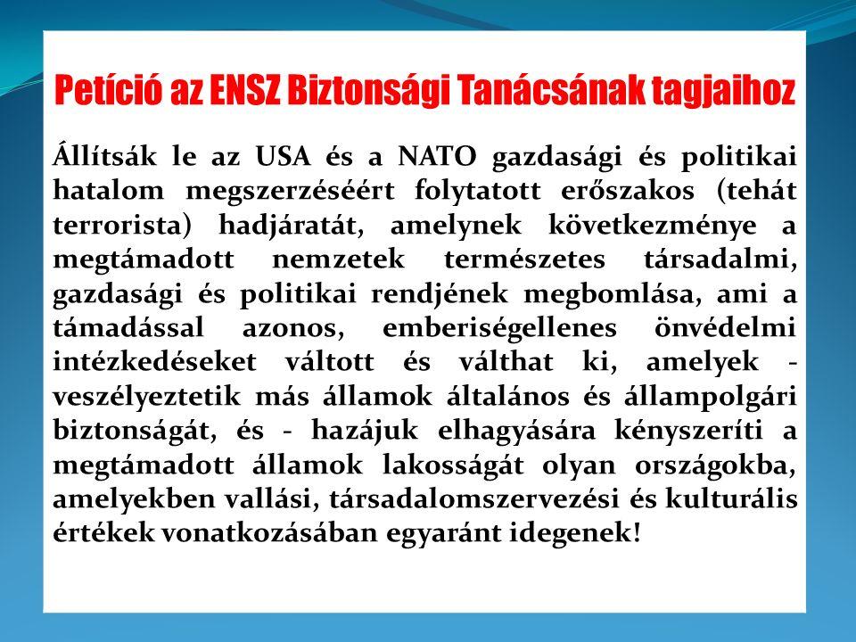 Petíció az ENSZ Biztonsági Tanácsának tagjaihoz Állítsák le az USA és a NATO gazdasági és politikai hatalom megszerzéséért folytatott erőszakos (tehát