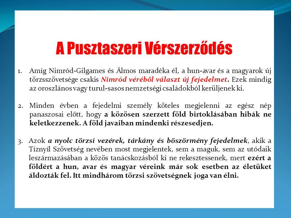 A Pusztaszeri Vérszerződés 1.Amíg Nimród-Gilgames és Álmos maradéka él, a hun-avar és a magyarok új törzsszövetsége csakis Nimród véréből választ új f