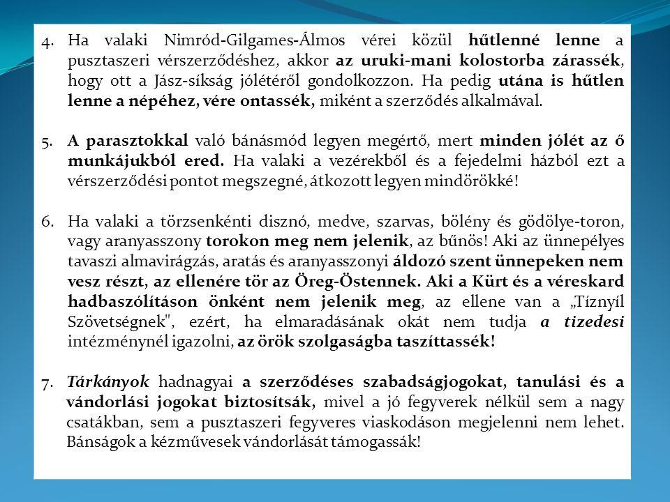 4.Ha valaki Nimród-Gilgames-Álmos vérei közül hűtlenné lenne a pusztaszeri vérszerződéshez, akkor az uruki-mani kolostorba zárassék, hogy ott a Jász-s
