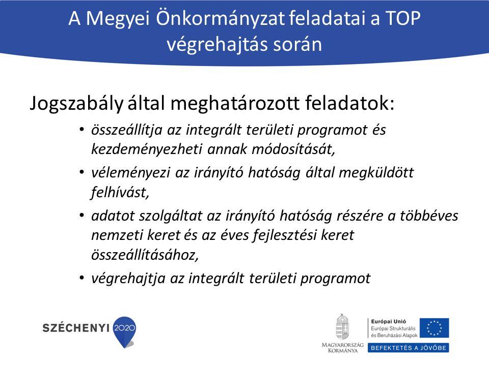 A Megyei Önkormányzat feladatai a TOP végrehajtás során Jogszabály által meghatározott feladatok: összeállítja az integrált területi programot és kezdeményezheti annak módosítását, véleményezi az irányító hatóság által megküldött felhívást, adatot szolgáltat az irányító hatóság részére a többéves nemzeti keret és az éves fejlesztési keret összeállításához, végrehajtja az integrált területi programot