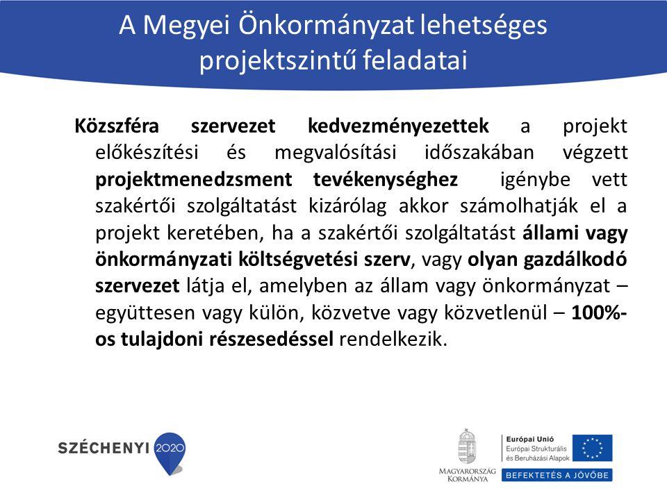 A Megyei Önkormányzat lehetséges projektszintű feladatai Közszféra szervezet kedvezményezettek a projekt előkészítési és megvalósítási időszakában végzett projektmenedzsment tevékenységhez igénybe vett szakértői szolgáltatást kizárólag akkor számolhatják el a projekt keretében, ha a szakértői szolgáltatást állami vagy önkormányzati költségvetési szerv, vagy olyan gazdálkodó szervezet látja el, amelyben az állam vagy önkormányzat – együttesen vagy külön, közvetve vagy közvetlenül – 100%- os tulajdoni részesedéssel rendelkezik.