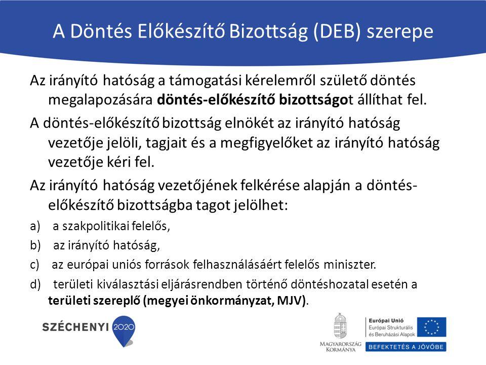 A Döntés Előkészítő Bizottság (DEB) szerepe Az irányító hatóság a támogatási kérelemről születő döntés megalapozására döntés-előkészítő bizottságot állíthat fel.