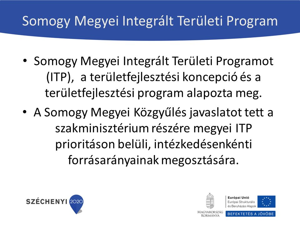 Somogy Megyei Integrált Területi Program Somogy Megyei Integrált Területi Programot (ITP), a területfejlesztési koncepció és a területfejlesztési program alapozta meg.