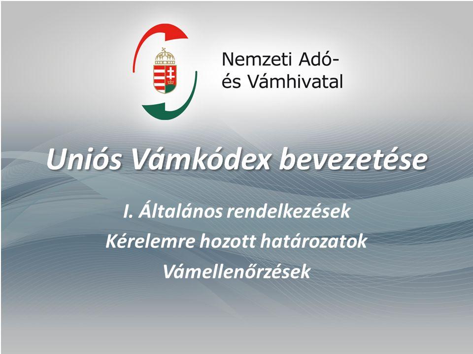 Uniós Vámkódex bevezetése I. Általános rendelkezések Kérelemre hozott határozatok Vámellenőrzések