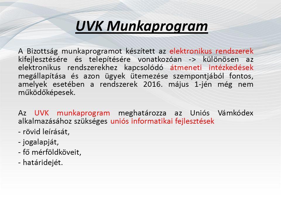 UVK Munkaprogram A Bizottság munkaprogramot készített az elektronikus rendszerek kifejlesztésére és telepítésére vonatkozóan -> különösen az elektronikus rendszerekhez kapcsolódó átmeneti intézkedések megállapítása és azon ügyek ütemezése szempontjából fontos, amelyek esetében a rendszerek 2016.