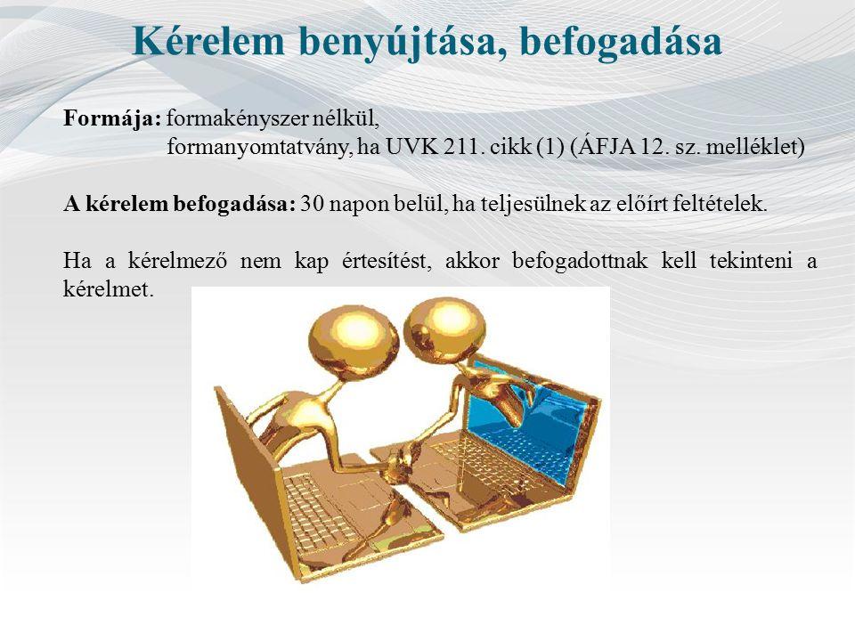 Kérelem benyújtása, befogadása Formája: formakényszer nélkül, formanyomtatvány, ha UVK 211.