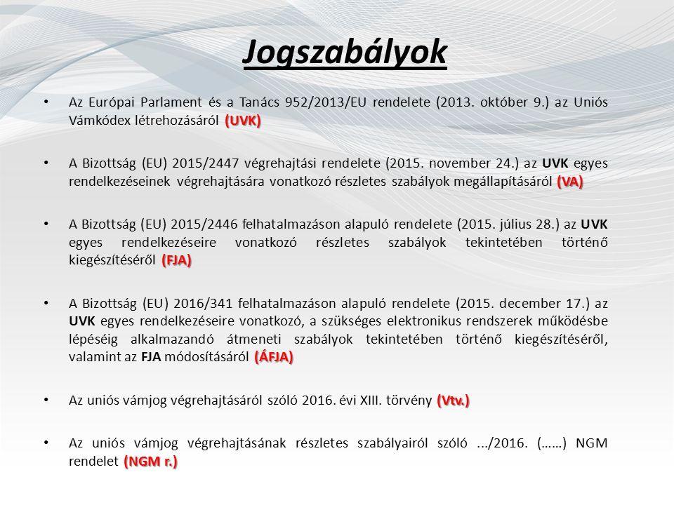 Jogszabályok (UVK) Az Európai Parlament és a Tanács 952/2013/EU rendelete (2013.