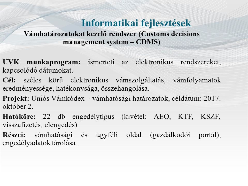 Informatikai fejlesztések Vámhatározatokat kezelő rendszer (Customs decisions management system – CDMS) UVK munkaprogram: ismerteti az elektronikus re