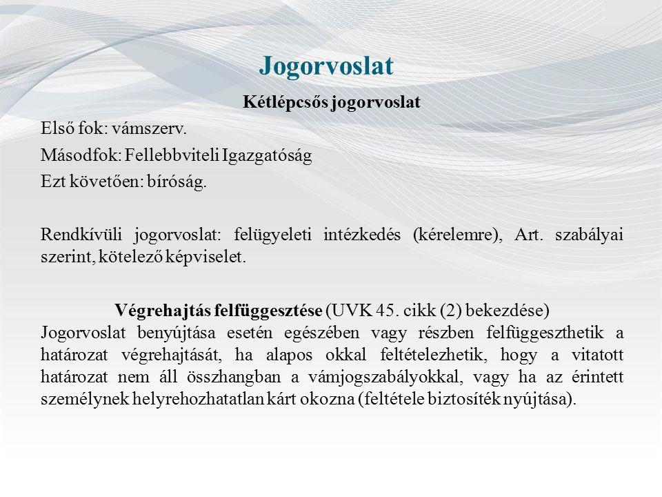 Jogorvoslat Kétlépcsős jogorvoslat Első fok: vámszerv.
