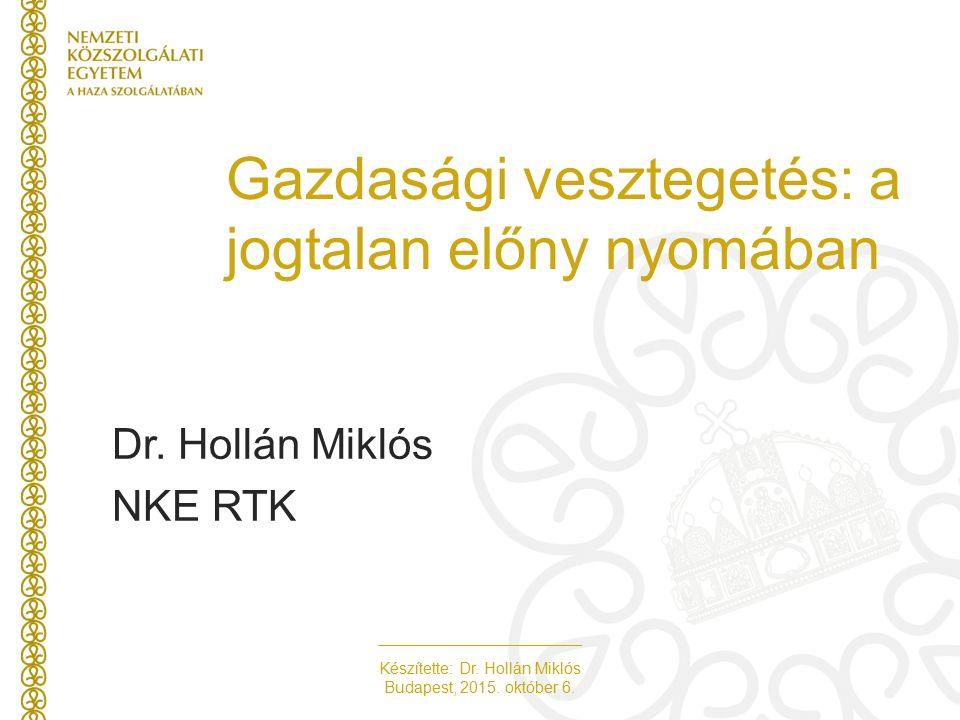 Készítette: Dr. Hollán Miklós Budapest, 2015. október 6. Gazdasági vesztegetés: a jogtalan előny nyomában Dr. Hollán Miklós NKE RTK