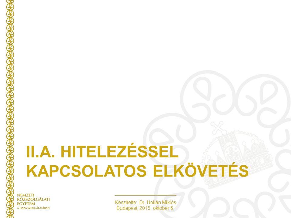 Készítette: Dr. Hollán Miklós Budapest, 2015. október 6. II.A. HITELEZÉSSEL KAPCSOLATOS ELKÖVETÉS