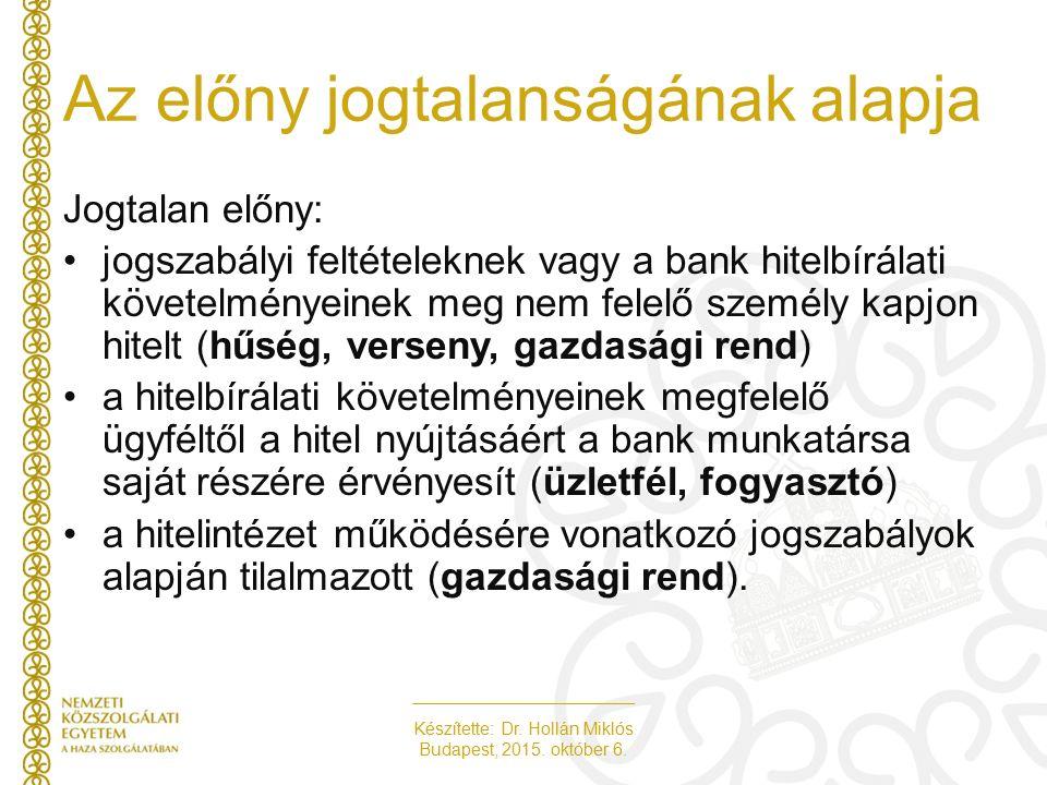 Készítette: Dr. Hollán Miklós Budapest, 2015. október 6. Az előny jogtalanságának alapja Jogtalan előny: jogszabályi feltételeknek vagy a bank hitelbí