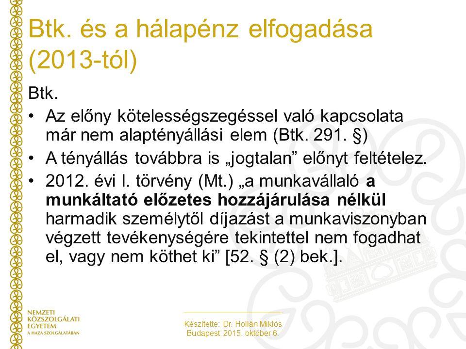 Készítette: Dr. Hollán Miklós Budapest, 2015. október 6. Btk. Az előny kötelességszegéssel való kapcsolata már nem alaptényállási elem (Btk. 291. §) A