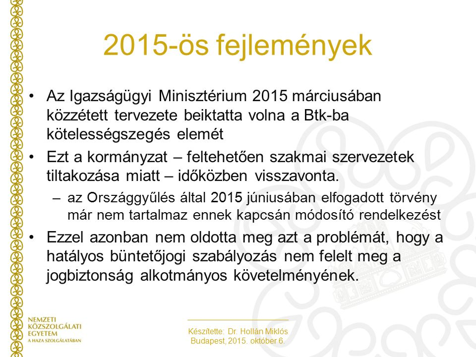Készítette: Dr. Hollán Miklós Budapest, 2015. október 6. 2015-ös fejlemények Az Igazságügyi Minisztérium 2015 márciusában közzétett tervezete beiktatt