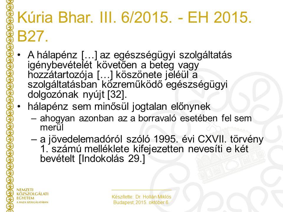 Készítette: Dr. Hollán Miklós Budapest, 2015. október 6. Kúria Bhar. III. 6/2015. - EH 2015. B27. A hálapénz […] az egészségügyi szolgáltatás igénybev