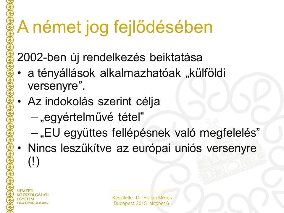 """Készítette: Dr. Hollán Miklós Budapest, 2015. október 6. A német jog fejlődésében 2002-ben új rendelkezés beiktatása a tényállások alkalmazhatóak """"kül"""
