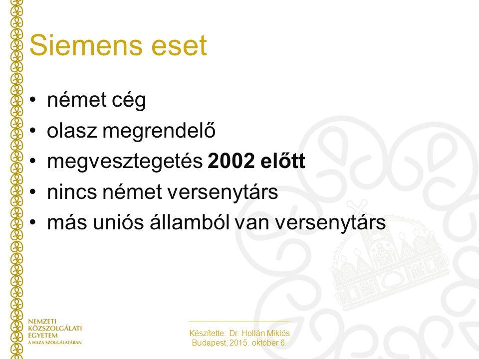 Készítette: Dr. Hollán Miklós Budapest, 2015. október 6. Siemens eset német cég olasz megrendelő megvesztegetés 2002 előtt nincs német versenytárs más