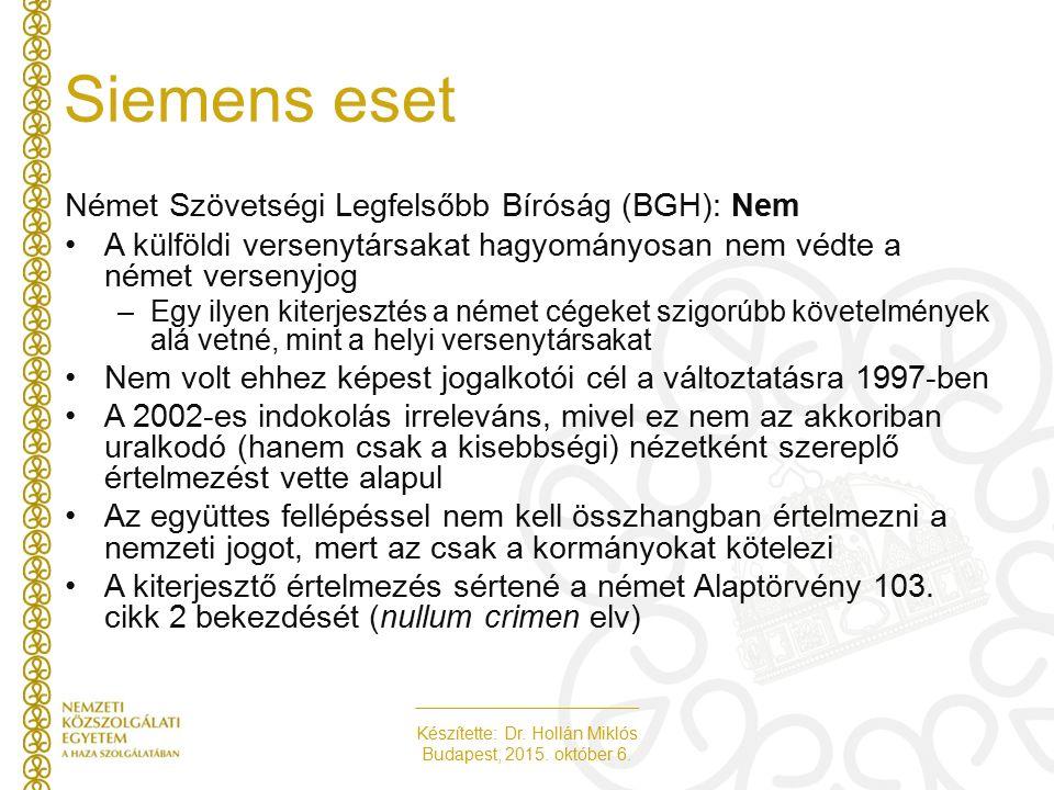 Készítette: Dr. Hollán Miklós Budapest, 2015. október 6. Siemens eset Német Szövetségi Legfelsőbb Bíróság (BGH): Nem A külföldi versenytársakat hagyom