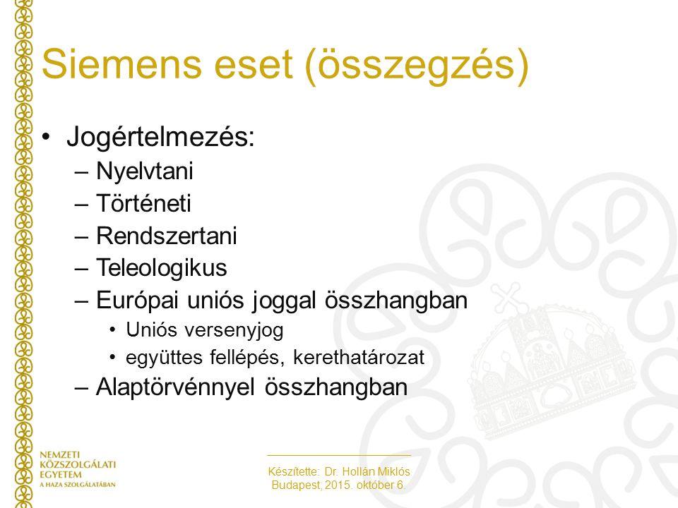 Készítette: Dr. Hollán Miklós Budapest, 2015. október 6. Siemens eset (összegzés) Jogértelmezés: –Nyelvtani –Történeti –Rendszertani –Teleologikus –Eu