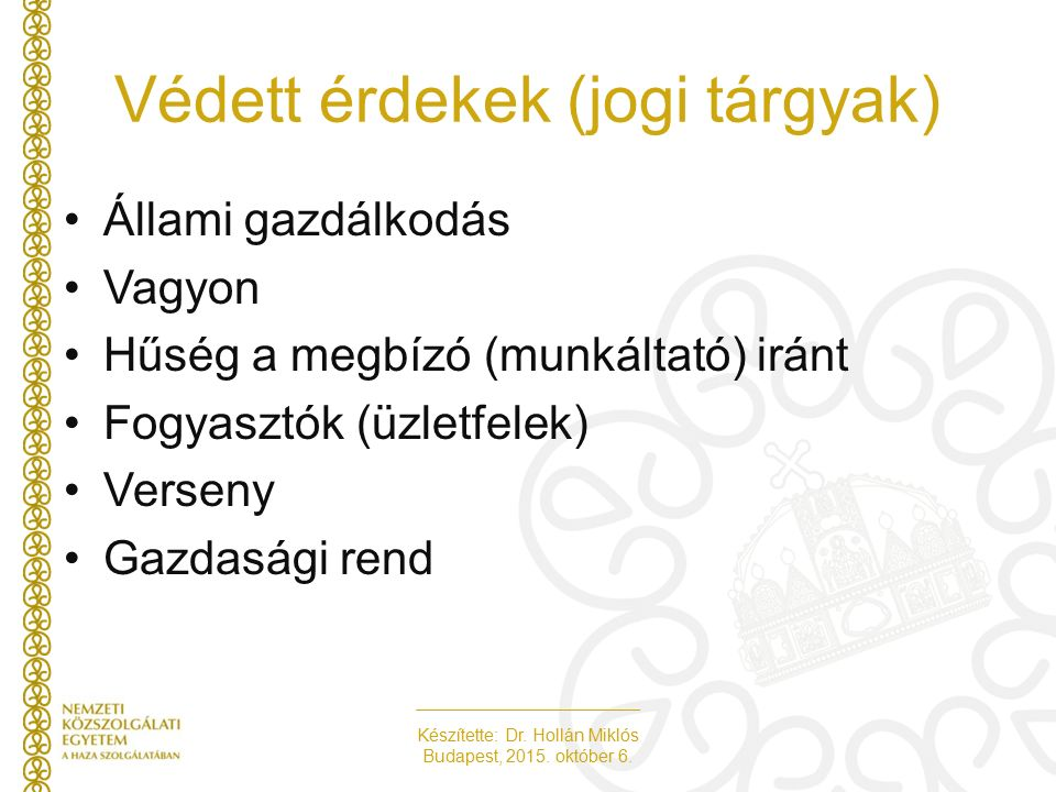 Készítette: Dr. Hollán Miklós Budapest, 2015. október 6. Védett érdekek (jogi tárgyak) Állami gazdálkodás Vagyon Hűség a megbízó (munkáltató) iránt Fo