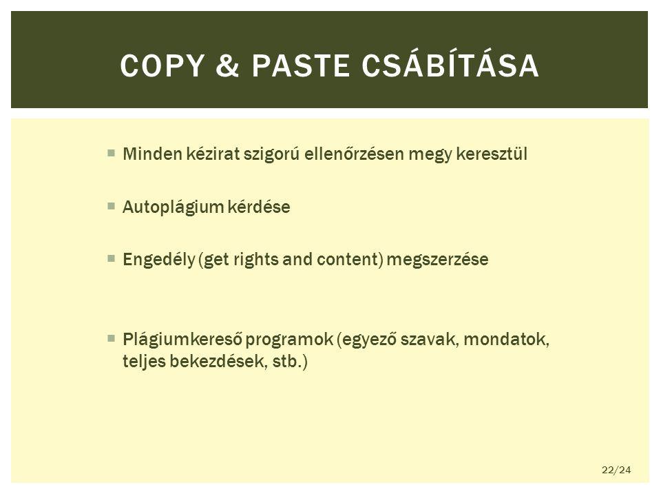  Minden kézirat szigorú ellenőrzésen megy keresztül  Autoplágium kérdése  Engedély (get rights and content) megszerzése  Plágiumkereső programok (egyező szavak, mondatok, teljes bekezdések, stb.) COPY & PASTE CSÁBÍTÁSA 22/24