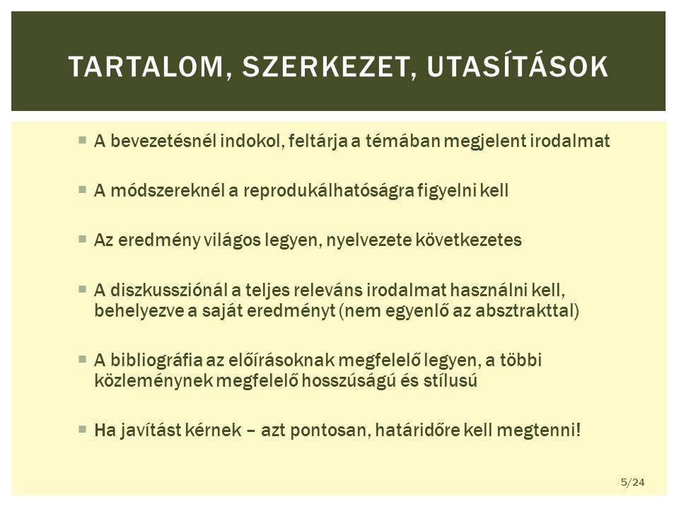 AA bevezetésnél indokol, feltárja a témában megjelent irodalmat AA módszereknél a reprodukálhatóságra figyelni kell AAz eredmény világos legyen, nyelvezete következetes AA diszkussziónál a teljes releváns irodalmat használni kell, behelyezve a saját eredményt (nem egyenlő az absztrakttal) AA bibliográfia az előírásoknak megfelelő legyen, a többi közleménynek megfelelő hosszúságú és stílusú HHa javítást kérnek – azt pontosan, határidőre kell megtenni.