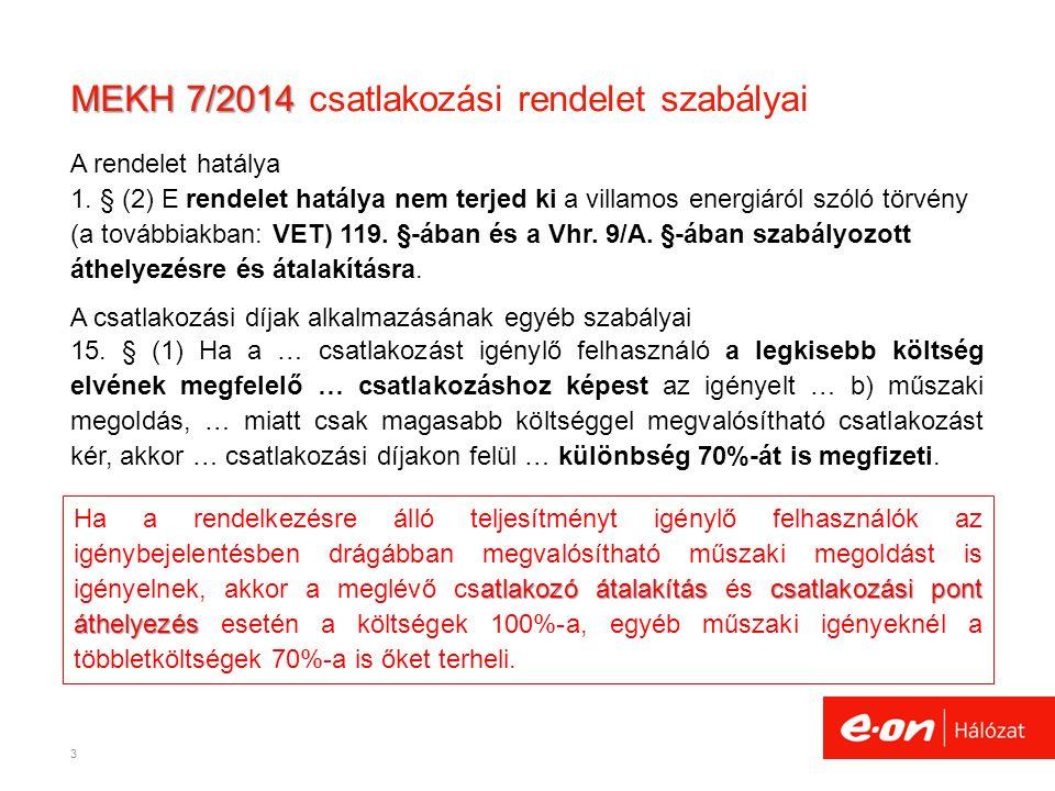MEKH 7/2014 MEKH 7/2014 csatlakozási rendelet szabályai A rendelet hatálya 1. § (2) E rendelet hatálya nem terjed ki a villamos energiáról szóló törvé