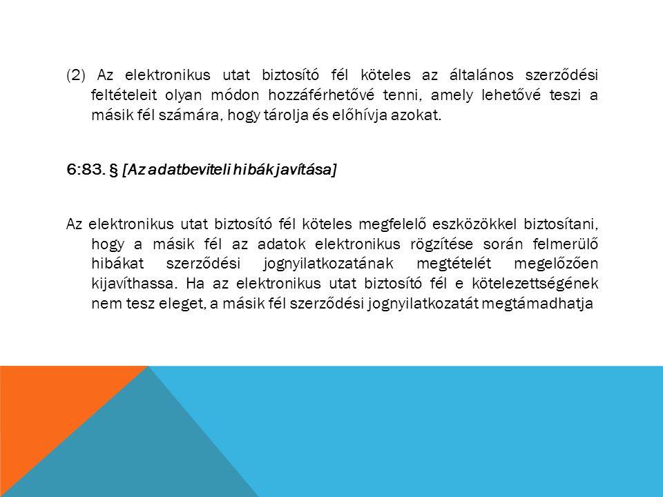 (2) Az elektronikus utat biztosító fél köteles az általános szerződési feltételeit olyan módon hozzáférhetővé tenni, amely lehetővé teszi a másik fél
