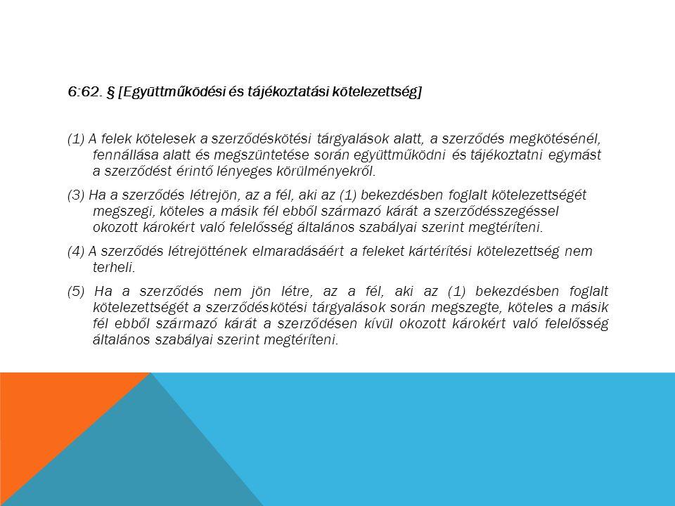 6:62. § [Együttműködési és tájékoztatási kötelezettség] (1) A felek kötelesek a szerződéskötési tárgyalások alatt, a szerződés megkötésénél, fennállás