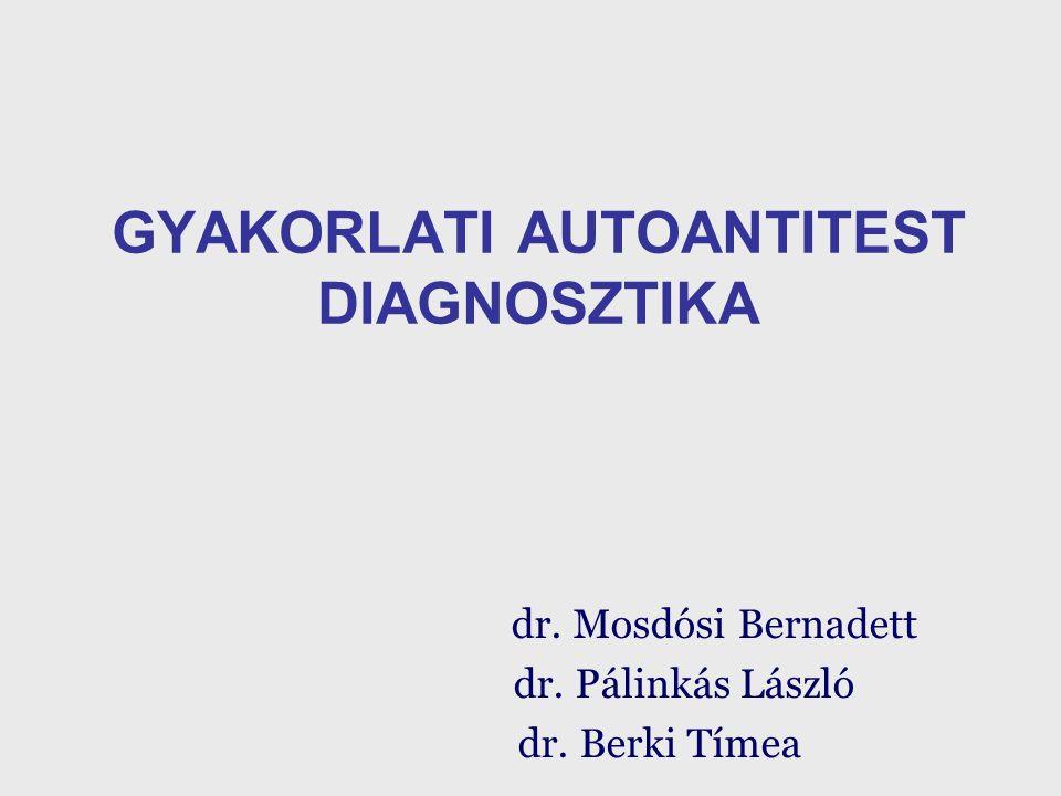 GYAKORLATI AUTOANTITEST DIAGNOSZTIKA dr. Mosdósi Bernadett dr. Pálinkás László dr. Berki Tímea