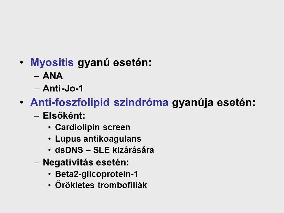 Myositis gyanú esetén: –ANA –Anti-Jo-1 Anti-foszfolipid szindróma gyanúja esetén: –Elsőként: Cardiolipin screen Lupus antikoagulans dsDNS – SLE kizárására –Negatívitás esetén: Beta2-glicoprotein-1 Örökletes trombofiliák
