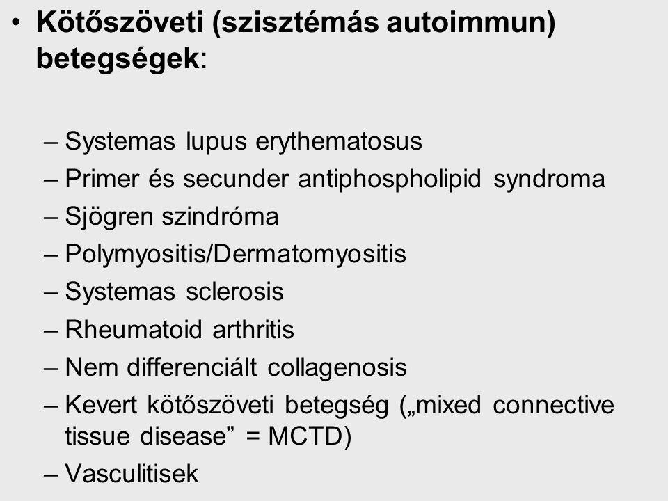 """Kötőszöveti (szisztémás autoimmun) betegségek: –Systemas lupus erythematosus –Primer és secunder antiphospholipid syndroma –Sjögren szindróma –Polymyositis/Dermatomyositis –Systemas sclerosis –Rheumatoid arthritis –Nem differenciált collagenosis –Kevert kötőszöveti betegség (""""mixed connective tissue disease = MCTD) –Vasculitisek"""