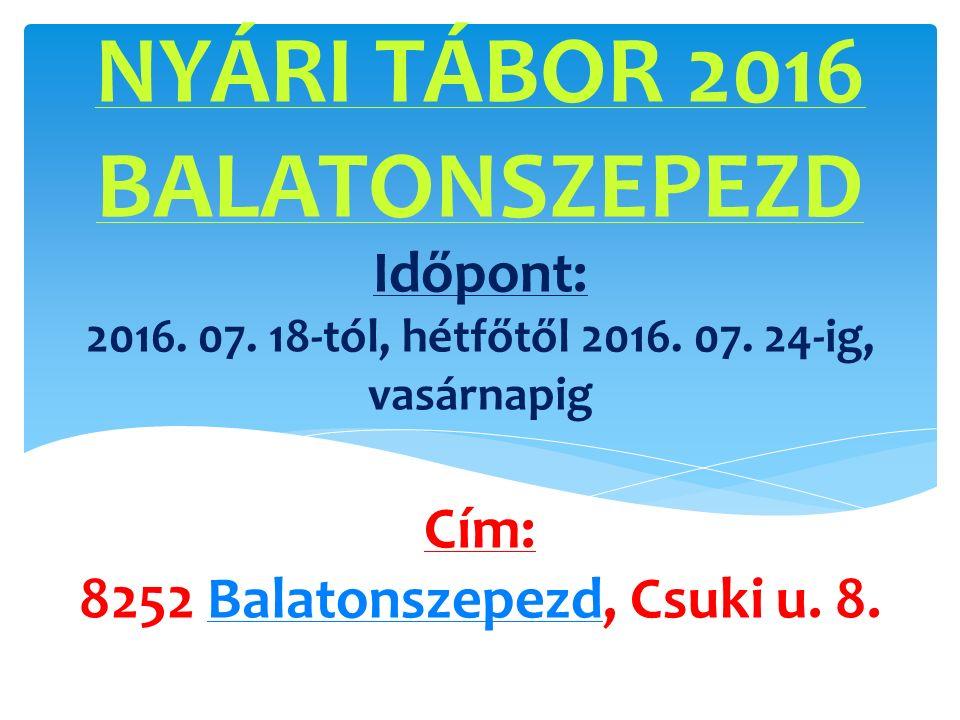Időpont: 2016. 07. 18-tól, hétfőtől 2016. 07. 24-ig, vasárnapig Cím: 8252 Balatonszepezd, Csuki u. 8.Balatonszepezd NYÁRI TÁBOR 2016 BALATONSZEPEZD