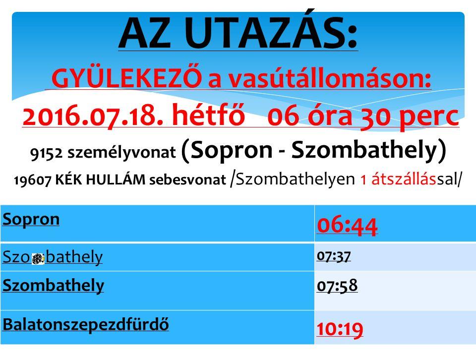AZ UTAZÁS: GYÜLEKEZŐ a vasútállomáson: 2016.07.18. hétfő 06 óra 30 perc 9152 személyvonat (Sopron - Szombathely) 19607 KÉK HULLÁM sebesvonat / Szombat