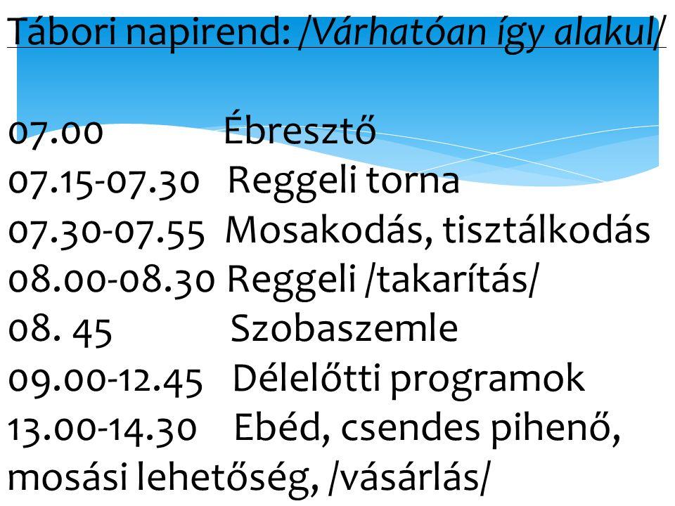 Tábori napirend: /Várhatóan így alakul/ 07.00 Ébresztő 07.15-07.30 Reggeli torna 07.30-07.55 Mosakodás, tisztálkodás 08.00-08.30 Reggeli /takarítás/ 0